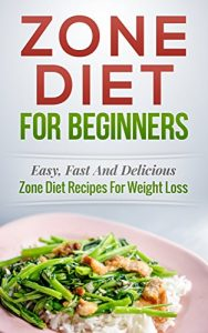 Baixar Zone Diet! Zone Diet For Beginners: Easy, Fast and Delicious Zone Diet Recipes for Weight Loss (Zone Diet Cookbook, Zone Diet Recipes Book 1) (English Edition) pdf, epub, eBook