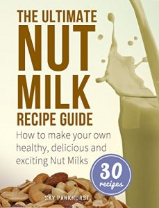 Baixar The Ultimate Nut Milk Recipe Guide: How To Make Your Own Healthy, Delicious And Exciting Nut Milks (English Edition) pdf, epub, eBook
