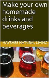 Baixar Make your own homemade drinks and beverages (English Edition) pdf, epub, eBook