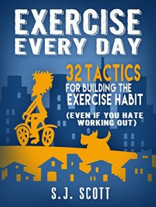 Baixar Exercise Every Day: 32 Tactics for Building the Exercise Habit (Even If You Hate Working Out) (English Edition) pdf, epub, eBook