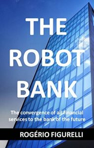 Baixar The Robot Bank: The convergence of all financial services to the bank of the future pdf, epub, eBook