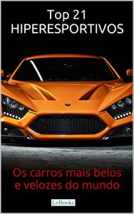 Baixar Top 21 Hiperesportivos: Os carros mais belos e velozes do mundo pdf, epub, eBook