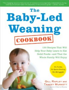 Baixar The Baby-Led Weaning Cookbook: 130 Recipes That Will Help Your Baby Learn to Eat Solid Foods-and That the Whole Family Will Enjoy (English Edition) pdf, epub, eBook