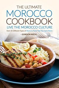 Baixar The Ultimate Morocco Cookbook – Live The Morocco Culture: Over 25 Different Types of Morocco Food That You Can't Resist (English Edition) pdf, epub, eBook