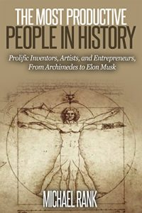 Baixar The Most Productive People in History: 18 Extraordinarily Prolific Inventors, Artists, and Entrepreneurs, From Archimedes to Elon Musk (English Edition) pdf, epub, eBook