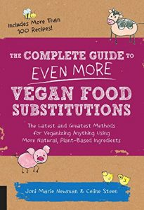Baixar The Complete Guide to Even More Vegan Food Substitutions: The Latest and Greatest Methods for Veganizing Anything Using More Natural, Plant-Based Ingredients * Includes More Than 100 Recipes! pdf, epub, eBook