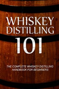 Baixar Whiskey Distilling 101: The Complete Whiskey Distilling Handbook for Beginners (English Edition) pdf, epub, eBook