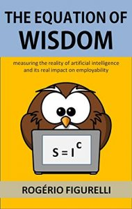 Baixar The Equation of Wisdom: Measuring the reality of artificial intelligence and its real impact on employability pdf, epub, eBook