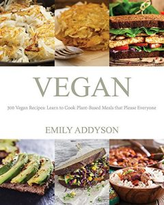 Baixar Vegan: 300 Vegan Recipes: Learn to Cook Plant-Based Meals that Please Everyone (English Edition) pdf, epub, eBook