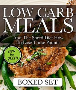 Baixar Low Carb Meals And The Shred Diet How To Lose Those Pounds: Paleo Diet and Smoothie Recipes Edition pdf, epub, eBook