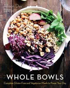 Baixar Whole Bowls: Complete Gluten-Free and Vegetarian Meals to Power Your Day pdf, epub, eBook