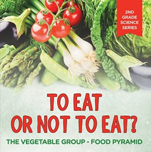 Baixar To Eat Or Not To Eat?  The Vegetable Group – Food Pyramid (2nd Grade Science Series Book 5) (English Edition) pdf, epub, eBook