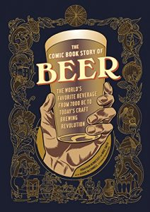 Baixar The Comic Book Story of Beer: The World's Favorite Beverage from 7000 BC to Today's Craft Brewing Revolution pdf, epub, eBook