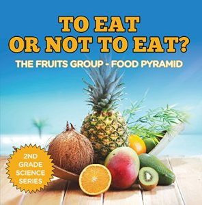 Baixar To Eat Or Not To Eat?  The Fruits Group – Food Pyramid (2nd Grade Science Series Book 1) (English Edition) pdf, epub, eBook