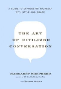 Baixar The Art of Civilized Conversation: A Guide to Expressing Yourself With Style and Grace pdf, epub, eBook