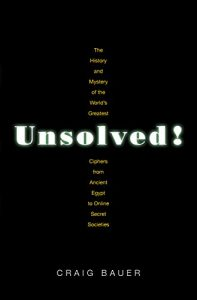 Baixar Unsolved!: The History and Mystery of the World's Greatest Ciphers from Ancient Egypt to Online Secret Societies pdf, epub, eBook