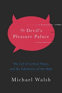Baixar The Devil's Pleasure Palace: The Cult of Critical Theory and the Subversion of the West pdf, epub, eBook
