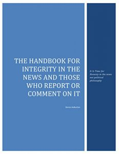 Baixar The Handbook for Integrity in the News and those who report or comment on it: It is time to have honesty in the new not political philosophy pdf, epub, eBook