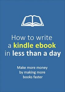 Baixar How to write a Kindle Ebook in Less Than a Day: Make more money by making more books faster (Passive Income Series 1) (English Edition) pdf, epub, eBook
