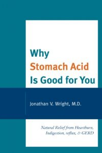 Baixar Why Stomach Acid Is Good for You: Natural Relief from Heartburn, Indigestion, Reflux and GERD pdf, epub, eBook