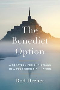 Baixar The Benedict Option: A Strategy for Christians in a Post-Christian Nation pdf, epub, eBook