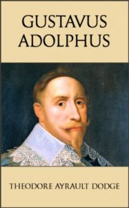 Baixar Gustavus Adolphus: A History of the Art of War from Its Revival After the Middle Ages to the End of the Spanish Succession War, With a Detailed Account … of the Great Swede (English Edition) pdf, epub, eBook