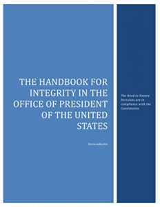 Baixar The Handbook for Integrity in the Office of President of the United States: The Need to Ensure Decisions are in compliance with the Constitution pdf, epub, eBook