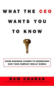 Baixar What the CEO Wants You to Know: Using Your Business Acumen to Understand How Your Company Really Works pdf, epub, eBook