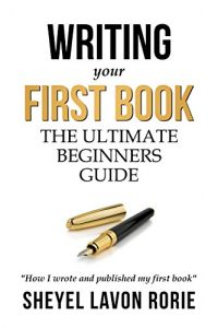 Baixar Writing Your First Book: The Ultimate Beginner's Guide (English Edition) pdf, epub, eBook