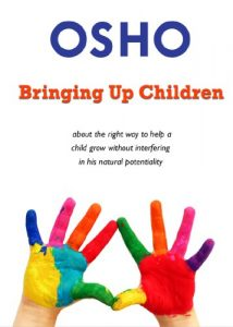 Baixar Bringing Up Children: about the right way to help a child grow without interfering in his natural potentiality (OSHO Singles) pdf, epub, eBook