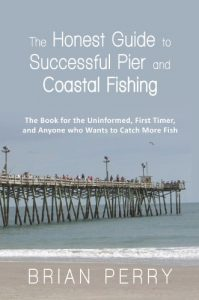 Baixar The Honest Guide to Successful Pier and Coastal FishingThe Book for the Uninformed, First Timer, and Anyone Who Wants to Catch More Fish (English Edition) pdf, epub, eBook