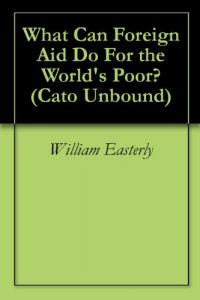 Baixar What Can Foreign Aid Do For the World's Poor? (Cato Unbound Book 42006) (English Edition) pdf, epub, eBook