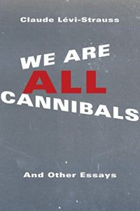Baixar We Are All Cannibals: And Other Essays (European Perspectives: A Series in Social Thought and Cultural Criticism) pdf, epub, eBook