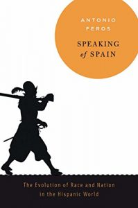 Baixar Speaking of Spain: The Evolution of Race and Nation in the Hispanic World pdf, epub, eBook