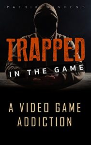 Baixar Trapped in the game: A video game addiction (English Edition) pdf, epub, eBook