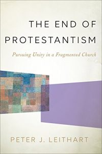 Baixar The End of Protestantism: Pursuing Unity in a Fragmented Church pdf, epub, eBook