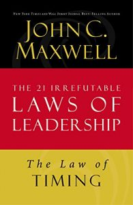 Baixar The Law of Timing: Lesson 19 from The 21 Irrefutable Laws of Leadership pdf, epub, eBook
