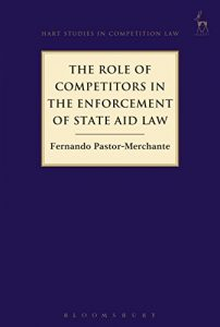 Baixar The Role of Competitors in the Enforcement of State Aid Law (Hart Studies in Competition Law) pdf, epub, eBook