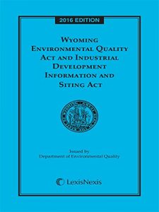 Baixar Wyoming Environmental Quality Act and Industrial Development Information and Siting Act, 2016 Edition pdf, epub, eBook