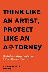 Baixar Think Like an Artist, Protect Like an Attorney: The Definitive Legal Guidebook for Small Business Startups pdf, epub, eBook