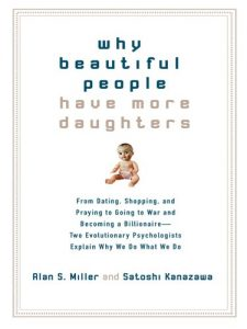 Baixar Why Beautiful People Have More Daughters: From Dating, Shopping, and Praying to Going to War and Becoming a Billionaire– Two Evolutionary Psychologists Explain Why We Do What WeDo pdf, epub, eBook
