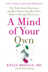 Baixar A Mind of Your Own: The Truth About Depression and How Women Can Heal Their Bodies to Reclaim Their Lives pdf, epub, eBook