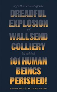 Baixar A Full Account of the Dreadful Explosion of Wallsend Colliery by which 101 Human Beings Perished! (The London Library) pdf, epub, eBook