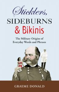 Baixar Sticklers, Sideburns and Bikinis: The military origins of everyday words and phrases pdf, epub, eBook