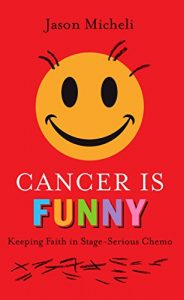 Baixar Cancer is Funny: Keeping Faith in Stage-Serious Chemo pdf, epub, eBook