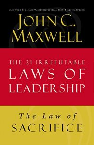 Baixar The Law of Sacrifice: Lesson 18 from The 21 Irrefutable Laws of Leadership pdf, epub, eBook