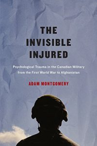 Baixar Invisible Injured: Psychological Trauma in the Canadian Military from the First World War to Afghanistan (McGill-Queen's/Associated Medical Services Studies … History of Medicine, Health, and Society) pdf, epub, eBook