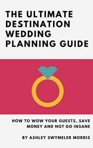 Baixar The Ultimate Destination Wedding Planning Guide: How to Wow Your Guests, Save Money and Not Go Insane (English Edition) pdf, epub, eBook