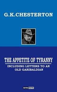 Baixar THE APPETITE OF TYRANNY – G.K.CHESTERTON (WITH NOTES)(BIOGRAPHY)(ILLUSTRATED): Including Letters to an Old Garibaldian (English Edition) pdf, epub, eBook
