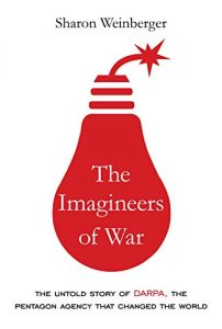 Baixar The Imagineers of War: The Untold Story of DARPA, the Pentagon Agency That Changed the World pdf, epub, eBook